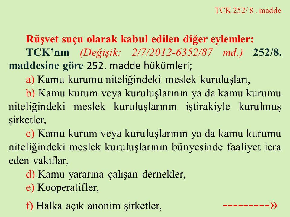 TCK 252/ 8. madde Rüşvet suçu olarak kabul edilen diğer eylemler: TCK'nın (Değişik: 2/7/2012-6352/87 md.) 252/8. maddesine göre 252. madde hükümleri;
