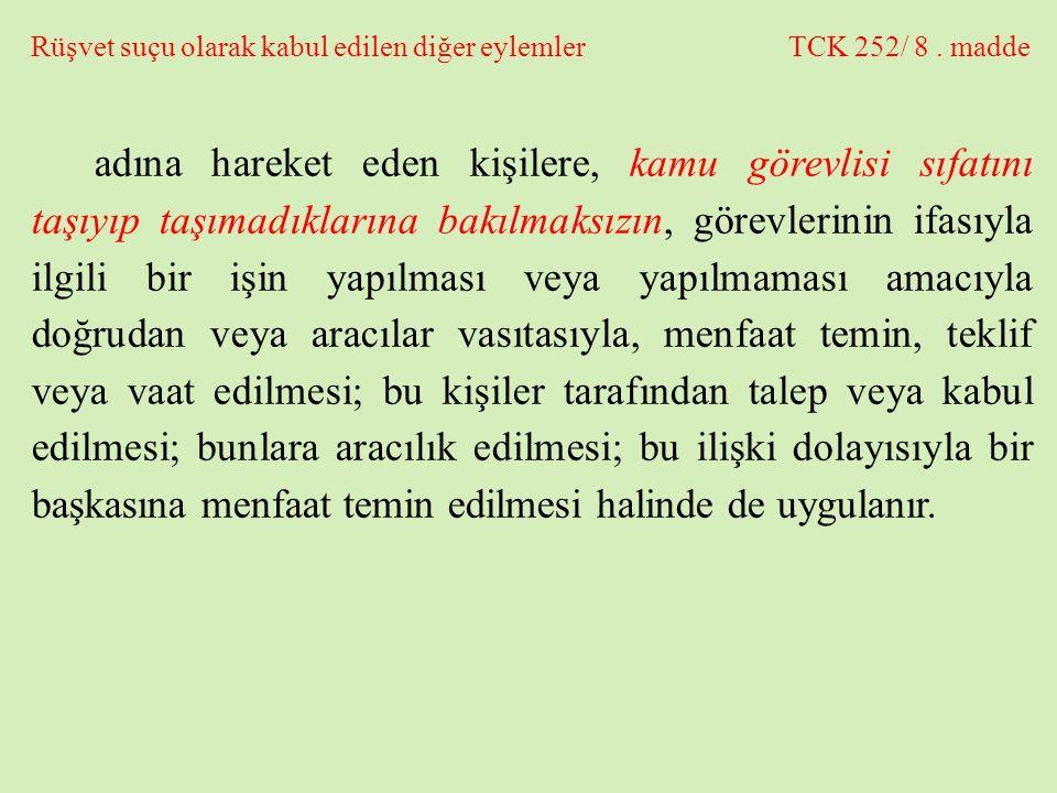 Rüşvet suçu olarak kabul edilen diğer eylemler TCK 252/ 8. madde adına hareket eden kişilere, kamu görevlisi sıfatını taşıyıp taşımadıklarına bakılmak