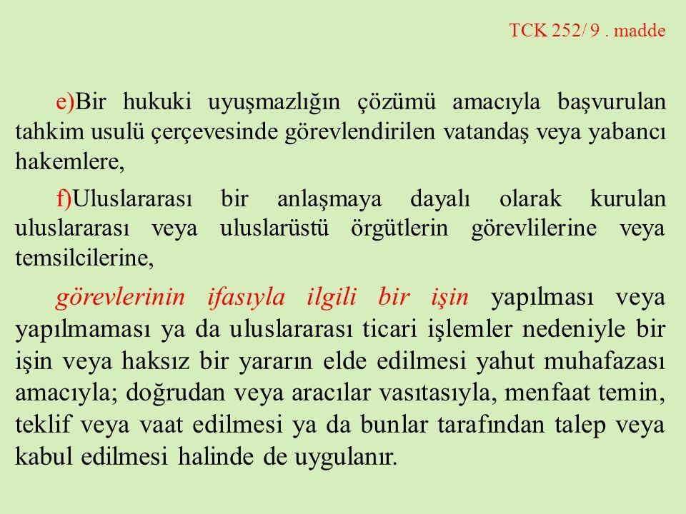 TCK 252/ 9. madde e)Bir hukuki uyuşmazlığın çözümü amacıyla başvurulan tahkim usulü çerçevesinde görevlendirilen vatandaş veya yabancı hakemlere, f)Ul