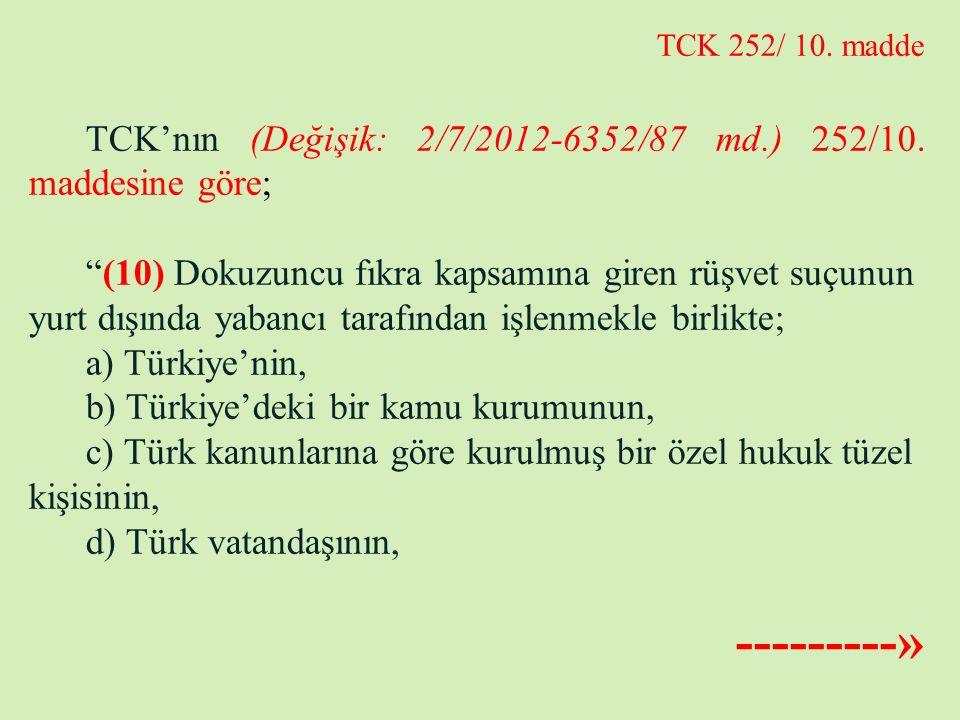 """TCK 252/ 10. madde TCK'nın (Değişik: 2/7/2012-6352/87 md.) 252/10. maddesine göre; """"(10) Dokuzuncu fıkra kapsamına giren rüşvet suçunun yurt dışında y"""
