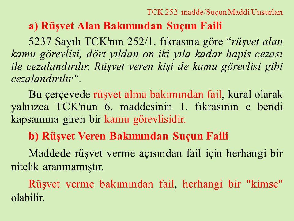 """TCK 252. madde/Suçun Maddi Unsurları a) Rüşvet Alan Bakımından Suçun Faili 5237 Sayılı TCK'nın 252/1. fıkrasına göre """"rüşvet alan kamu görevlisi, dört"""