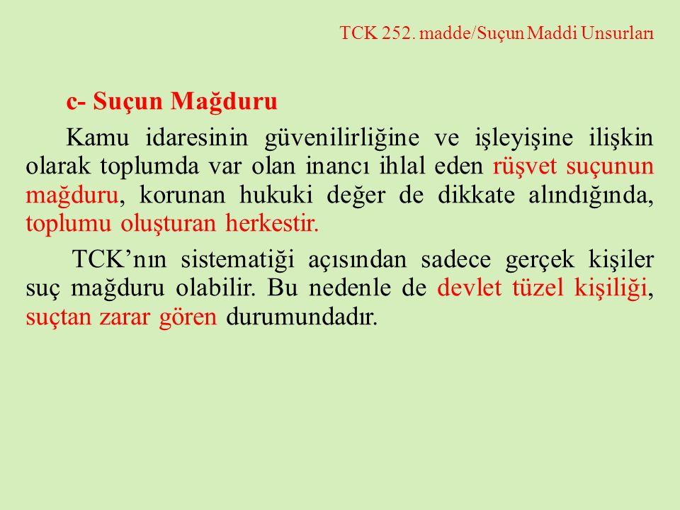TCK 252. madde/Suçun Maddi Unsurları c- Suçun Mağduru Kamu idaresinin güvenilirliğine ve işleyişine ilişkin olarak toplumda var olan inancı ihlal eden