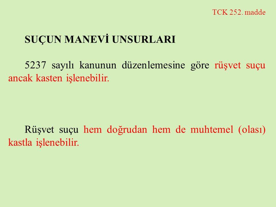 TCK 252. madde SUÇUN MANEVİ UNSURLARI 5237 sayılı kanunun düzenlemesine göre rüşvet suçu ancak kasten işlenebilir. Rüşvet suçu hem doğrudan hem de muh