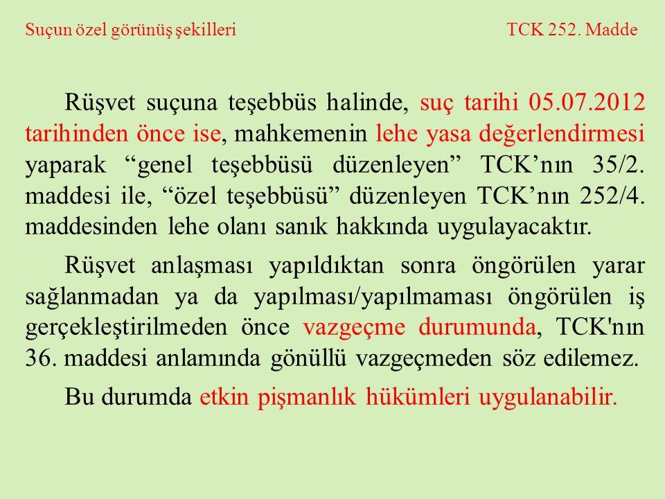 Suçun özel görünüş şekilleri TCK 252. Madde Rüşvet suçuna teşebbüs halinde, suç tarihi 05.07.2012 tarihinden önce ise, mahkemenin lehe yasa değerlendi