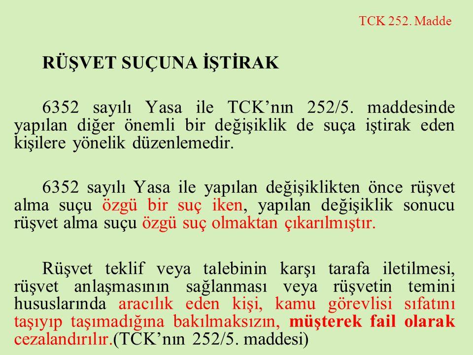 TCK 252. Madde RÜŞVET SUÇUNA İŞTİRAK 6352 sayılı Yasa ile TCK'nın 252/5. maddesinde yapılan diğer önemli bir değişiklik de suça iştirak eden kişilere