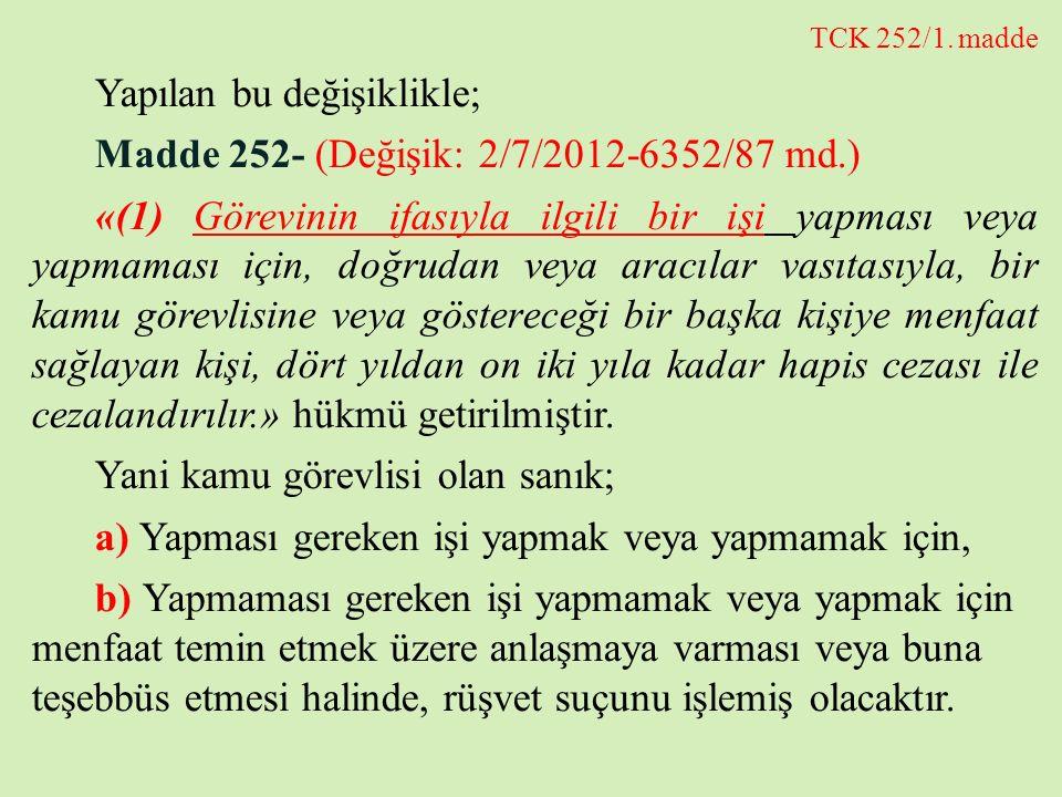 TCK 252/1. madde Yapılan bu değişiklikle; Madde 252- (Değişik: 2/7/2012-6352/87 md.) «(1) Görevinin ifasıyla ilgili bir işi yapması veya yapmaması içi