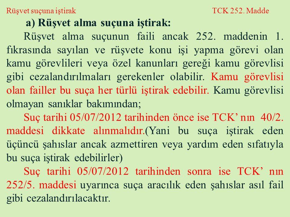 Rüşvet suçuna iştirak TCK 252. Madde a) Rüşvet alma suçuna iştirak: Rüşvet alma suçunun faili ancak 252. maddenin 1. fıkrasında sayılan ve rüşvete kon