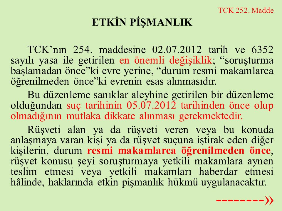 """TCK 252. Madde ETKİN PİŞMANLIK TCK'nın 254. maddesine 02.07.2012 tarih ve 6352 sayılı yasa ile getirilen en önemli değişiklik; """"soruşturma başlamadan"""