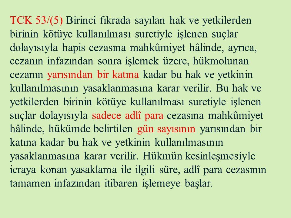 TCK 53/(5) Birinci fıkrada sayılan hak ve yetkilerden birinin kötüye kullanılması suretiyle işlenen suçlar dolayısıyla hapis cezasına mahkûmiyet hâlin