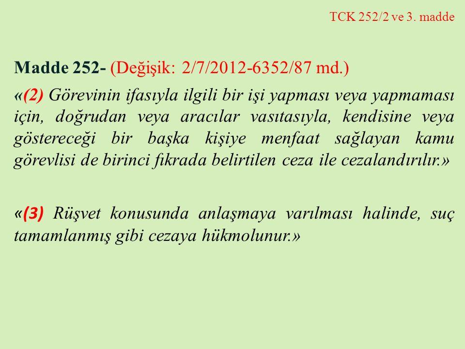 TCK 252/2 ve 3. madde Madde 252- (Değişik: 2/7/2012-6352/87 md.) «(2) Görevinin ifasıyla ilgili bir işi yapması veya yapmaması için, doğrudan veya ara