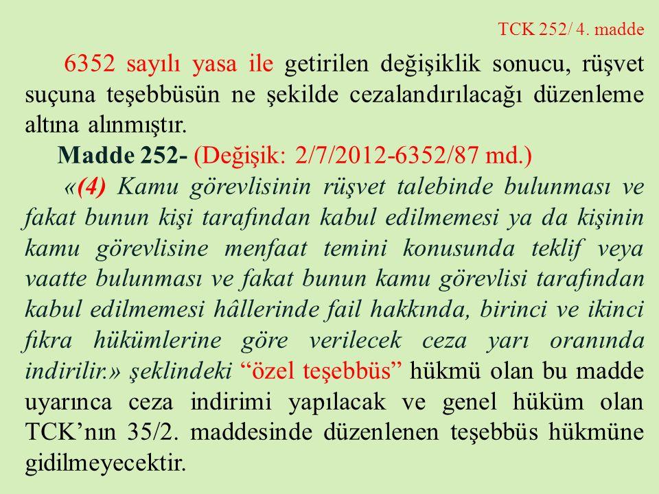 TCK 252/ 4. madde 6352 sayılı yasa ile getirilen değişiklik sonucu, rüşvet suçuna teşebbüsün ne şekilde cezalandırılacağı düzenleme altına alınmıştır.