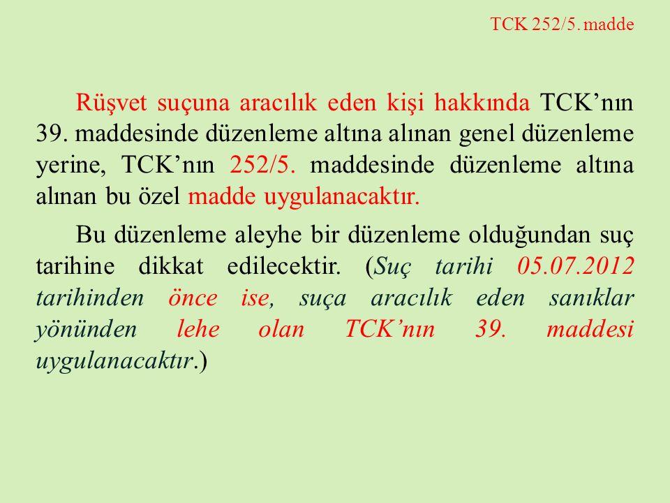 TCK 252/5. madde Rüşvet suçuna aracılık eden kişi hakkında TCK'nın 39. maddesinde düzenleme altına alınan genel düzenleme yerine, TCK'nın 252/5. madde