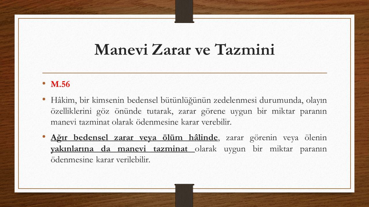 Manevi Zarar ve Tazmini M.56 Hâkim, bir kimsenin bedensel bütünlüğünün zedelenmesi durumunda, olayın özelliklerini göz önünde tutarak, zarar görene uy