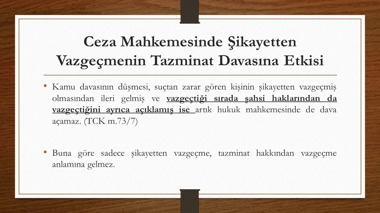 Ceza Mahkemesinde Şikayetten Vazgeçmenin Tazminat Davasına Etkisi Kamu davasının düşmesi, suçtan zarar gören kişinin şikayetten vazgeçmiş olmasından ileri gelmiş ve vazgeçtiği sırada şahsi haklarından da vazgeçtiğini ayrıca açıklamış ise artık hukuk mahkemesinde de dava açamaz.