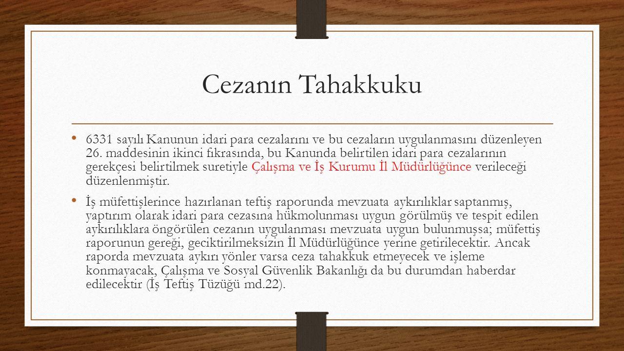 Cezanın Tahakkuku 6331 sayılı Kanunun idari para cezalarını ve bu cezaların uygulanmasını düzenleyen 26.