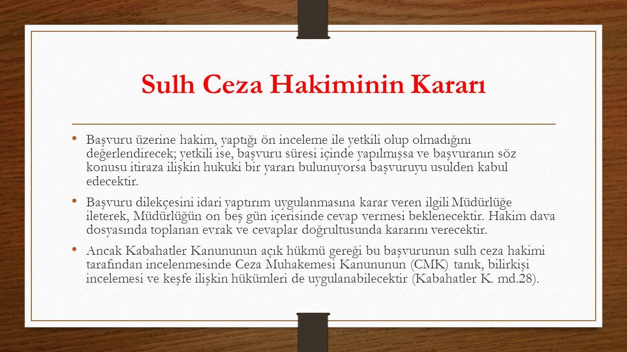 Sulh Ceza Hakiminin Kararı Başvuru üzerine hakim, yaptığı ön inceleme ile yetkili olup olmadığını değerlendirecek; yetkili ise, başvuru süresi içinde