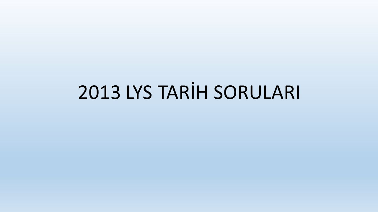 2013 LYS TARİH SORULARI