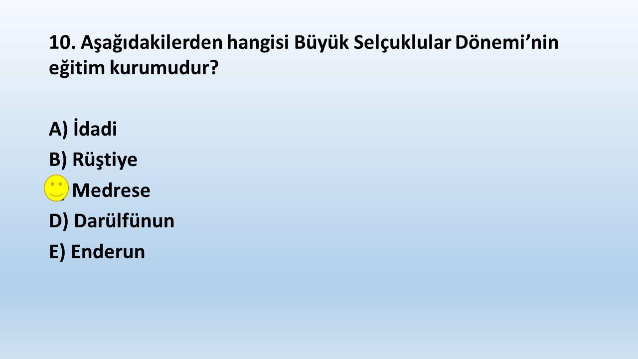 10. Aşağıdakilerden hangisi Büyük Selçuklular Dönemi'nin eğitim kurumudur.