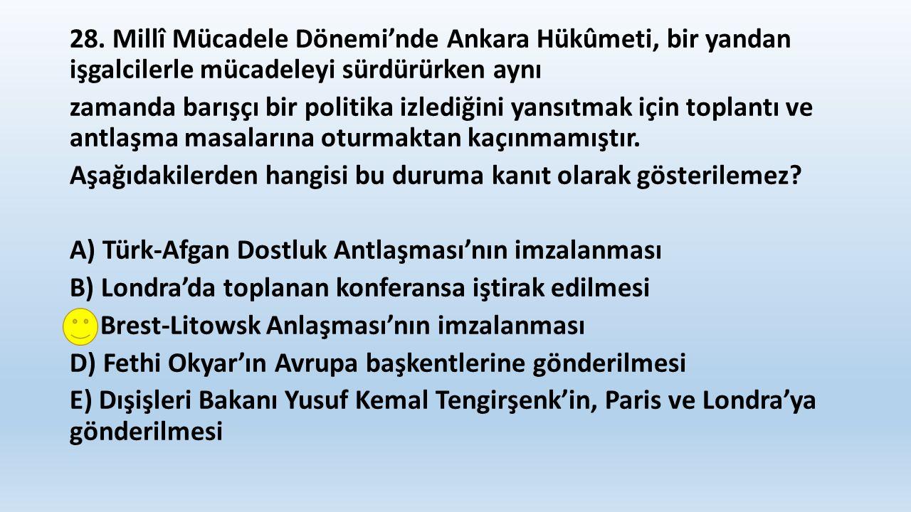 28. Millî Mücadele Dönemi'nde Ankara Hükûmeti, bir yandan işgalcilerle mücadeleyi sürdürürken aynı zamanda barışçı bir politika izlediğini yansıtmak i