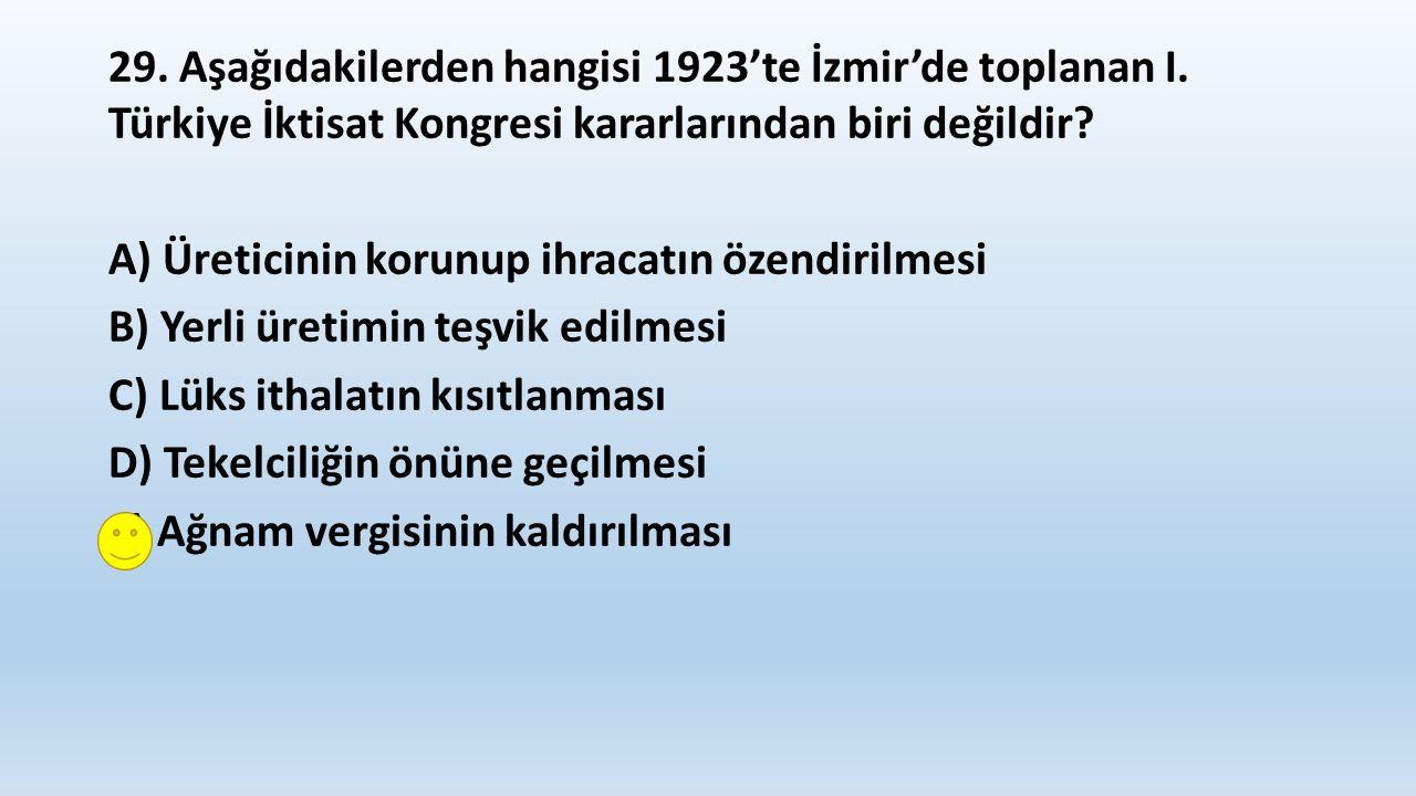 29. Aşağıdakilerden hangisi 1923'te İzmir'de toplanan I.