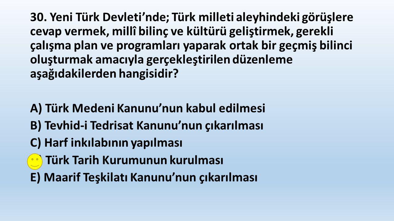 30. Yeni Türk Devleti'nde; Türk milleti aleyhindeki görüşlere cevap vermek, millî bilinç ve kültürü geliştirmek, gerekli çalışma plan ve programları y