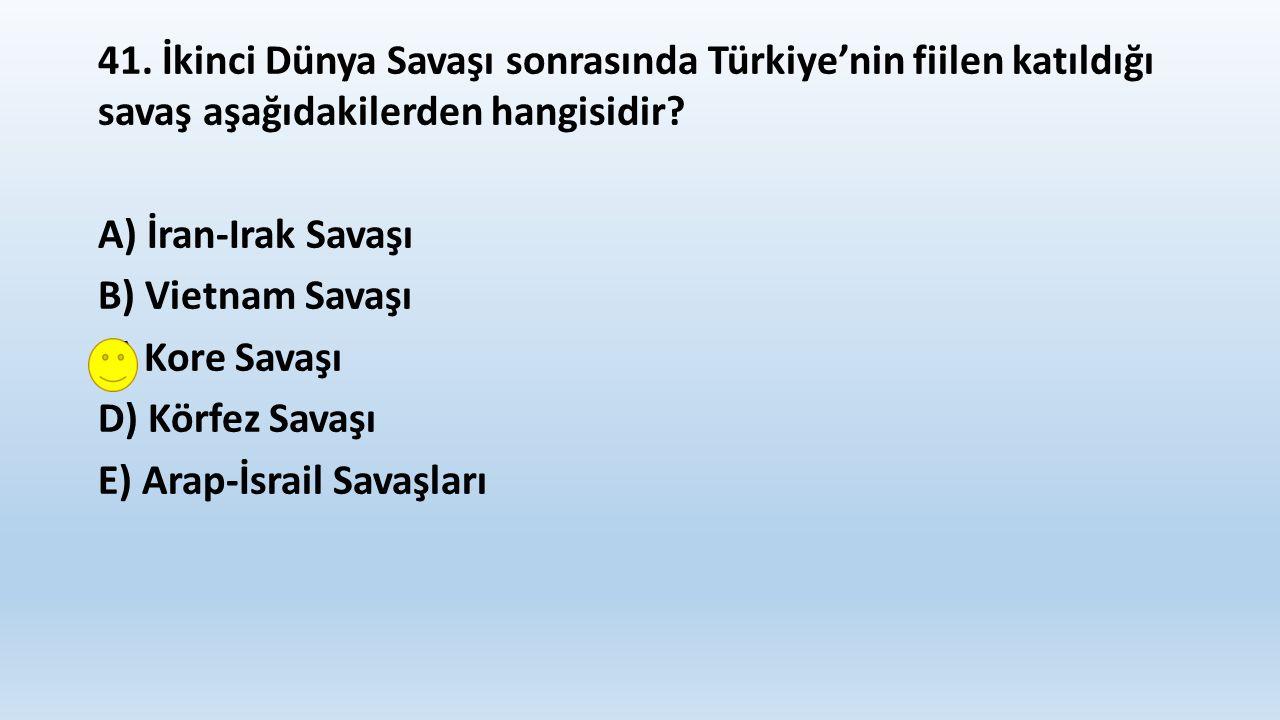 41. İkinci Dünya Savaşı sonrasında Türkiye'nin fiilen katıldığı savaş aşağıdakilerden hangisidir.