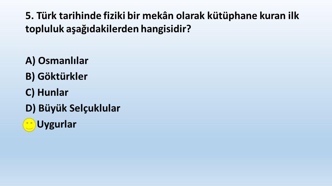 5. Türk tarihinde fiziki bir mekân olarak kütüphane kuran ilk topluluk aşağıdakilerden hangisidir.