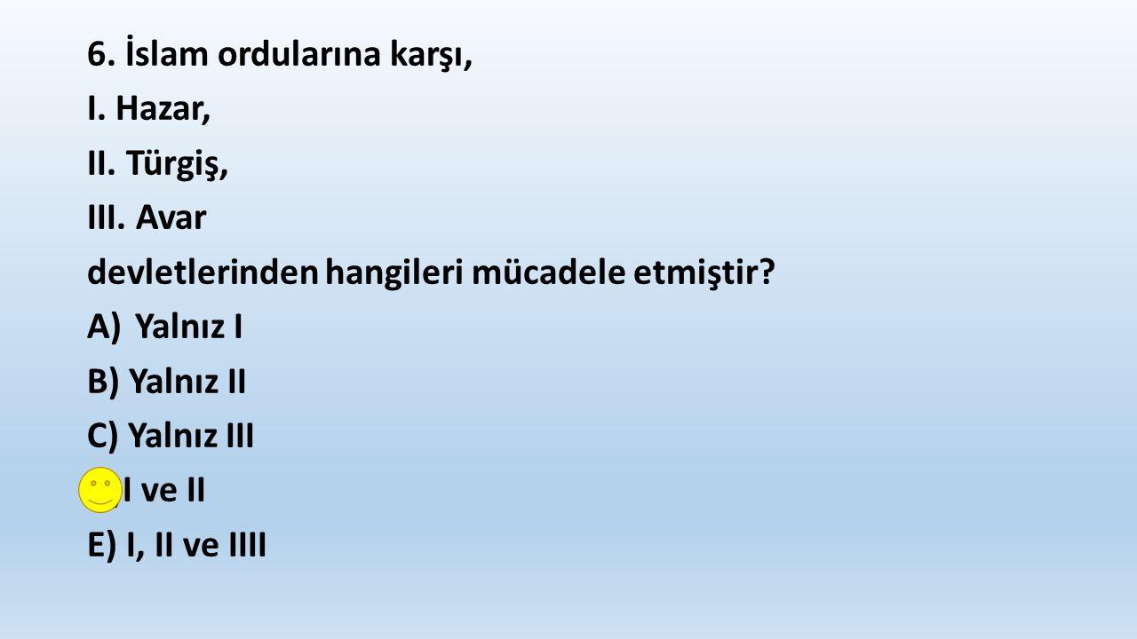 6. İslam ordularına karşı, I. Hazar, II. Türgiş, III.