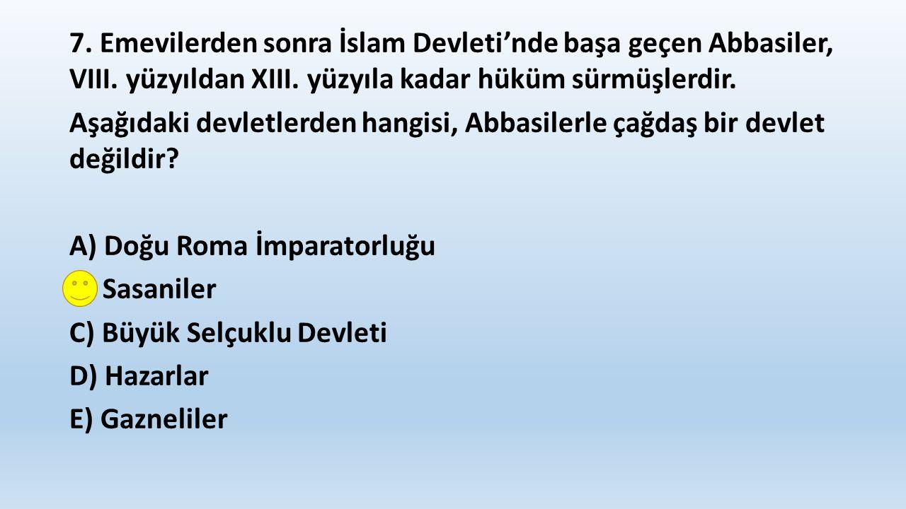 7. Emevilerden sonra İslam Devleti'nde başa geçen Abbasiler, VIII.