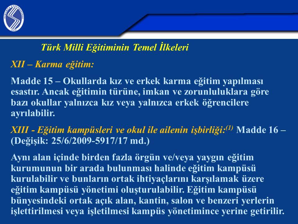 Türk Milli Eğitiminin Temel İlkeleri XII – Karma eğitim: Madde 15 – Okullarda kız ve erkek karma eğitim yapılması esastır. Ancak eğitimin türüne, imka