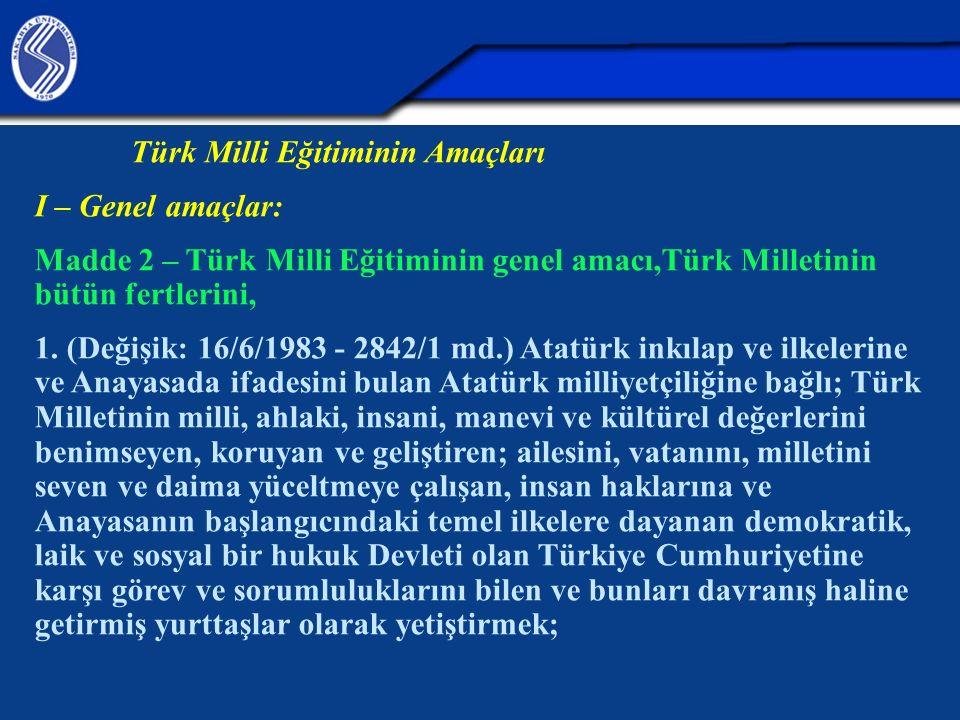 Türk Milli Eğitiminin Amaçları I – Genel amaçlar: Madde 2 – Türk Milli Eğitiminin genel amacı,Türk Milletinin bütün fertlerini, 1. (Değişik: 16/6/1983