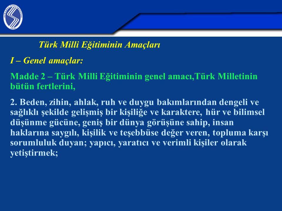Türk Milli Eğitiminin Amaçları I – Genel amaçlar: Madde 2 – Türk Milli Eğitiminin genel amacı,Türk Milletinin bütün fertlerini, 2. Beden, zihin, ahlak