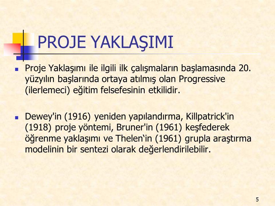 PROJE YAKLAŞIMI Proje Yaklaşımı ile ilgili ilk çalışmaların başlamasında 20. yüzyılın başlarında ortaya atılmış olan Progressive (ilerlemeci) eğitim f