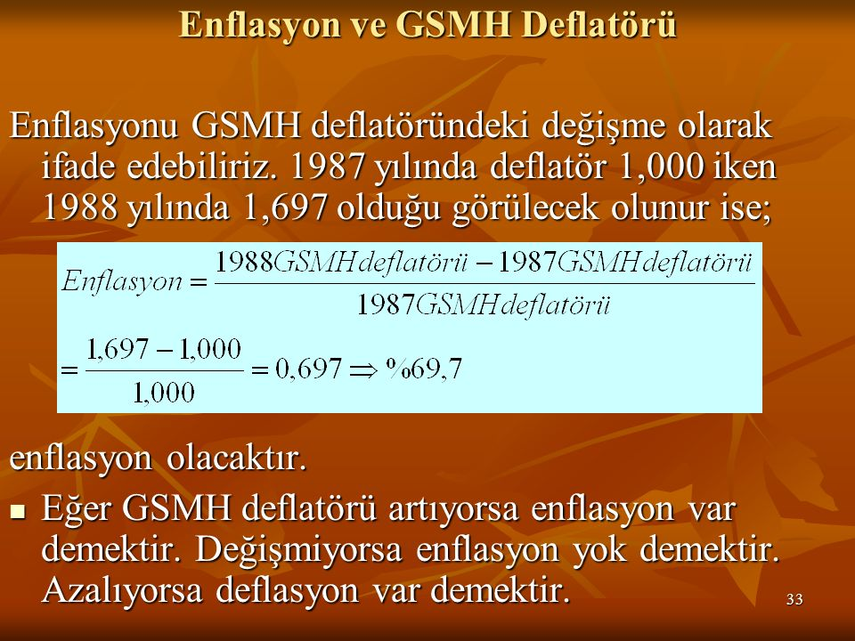 33 Enflasyon ve GSMH Deflatörü Enflasyonu GSMH deflatöründeki değişme olarak ifade edebiliriz.