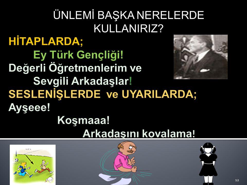 ÜNLEMİ KULLANIYORUZ! 11