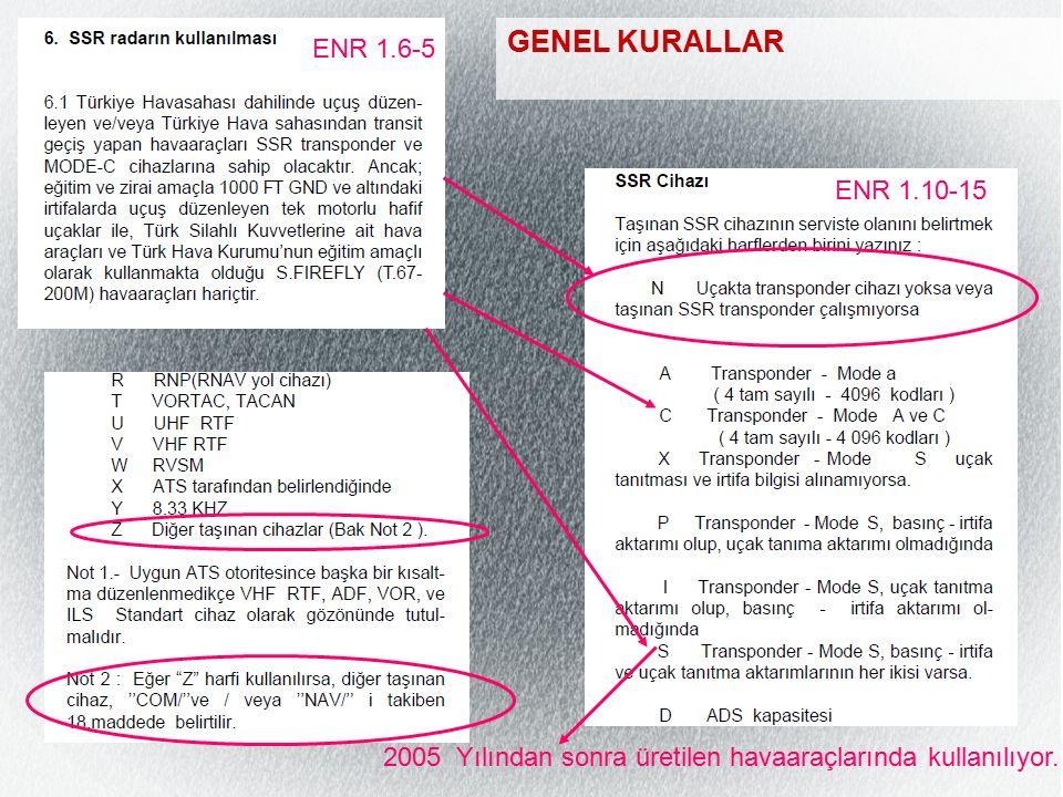 GENEL KURALLAR ENR 1.10-15 ENR 1.6-5 2005 Yılından sonra üretilen havaaraçlarında kullanılıyor.