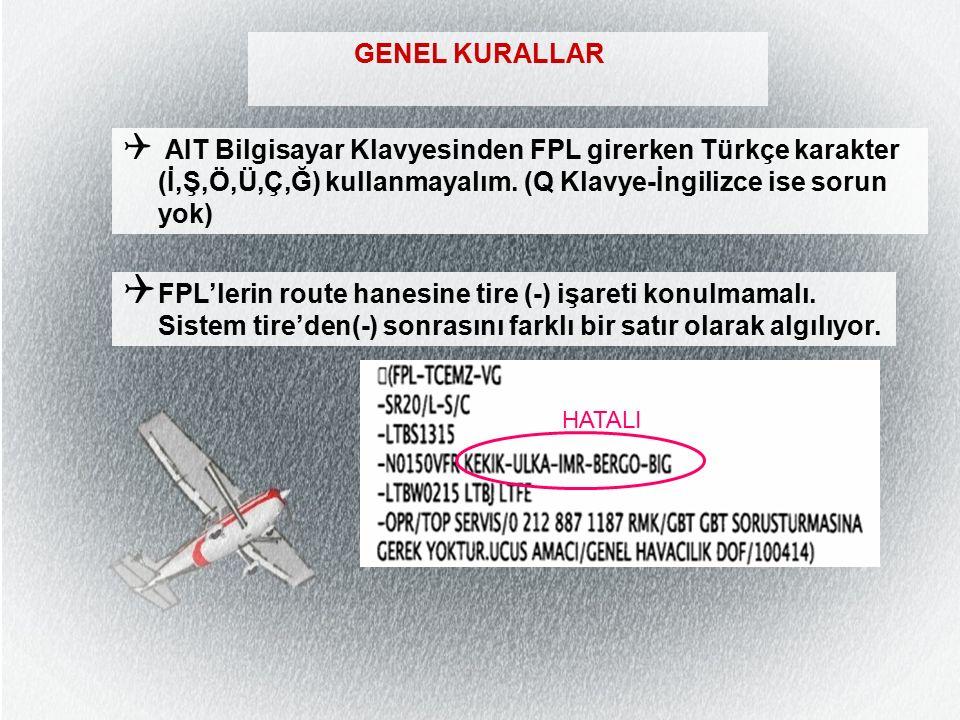 GENEL KURALLAR  AIT Bilgisayar Klavyesinden FPL girerken Türkçe karakter (İ,Ş,Ö,Ü,Ç,Ğ) kullanmayalım.