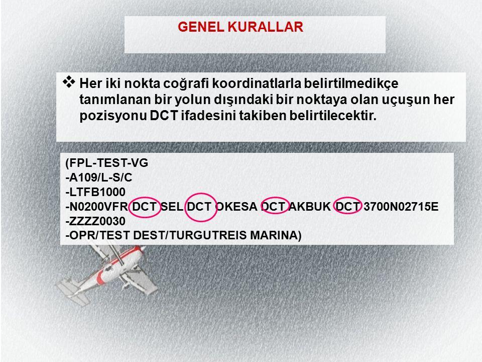 GENEL KURALLAR  Her iki nokta coğrafi koordinatlarla belirtilmedikçe tanımlanan bir yolun dışındaki bir noktaya olan uçuşun her pozisyonu DCT ifadesini takiben belirtilecektir.
