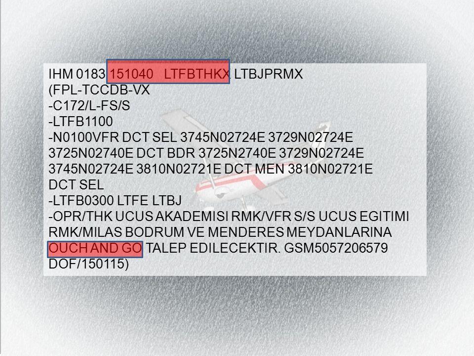 IHM 0183 151040 LTFBTHKX LTBJPRMX (FPL-TCCDB-VX -C172/L-FS/S -LTFB1100 -N0100VFR DCT SEL 3745N02724E 3729N02724E 3725N02740E DCT BDR 3725N2740E 3729N02724E 3745N02724E 3810N02721E DCT MEN 3810N02721E DCT SEL -LTFB0300 LTFE LTBJ -OPR/THK UCUS AKADEMISI RMK/VFR S/S UCUS EGITIMI RMK/MILAS BODRUM VE MENDERES MEYDANLARINA OUCH AND GO TALEP EDILECEKTIR.