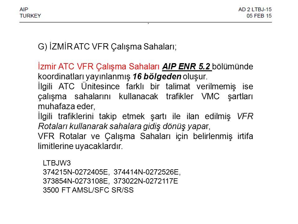 G) İZMİR ATC VFR Çalışma Sahaları; İzmir ATC VFR Çalışma Sahaları AIP ENR 5.2 bölümünde koordinatları yayınlanmış 16 bölgeden oluşur.