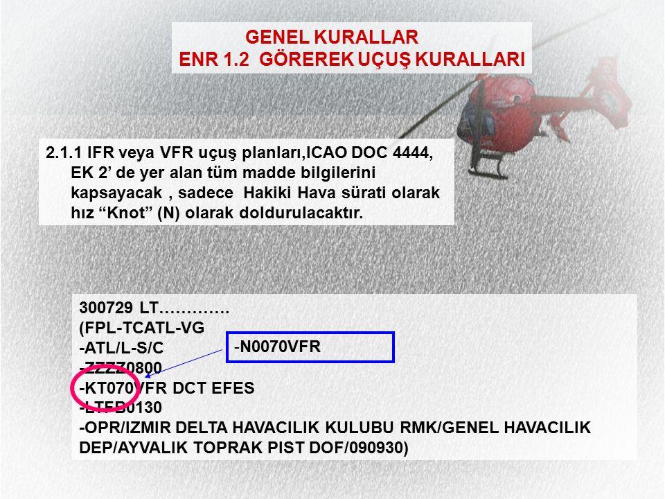 GENEL KURALLAR ? ENR 1.10-15 ENR 1.6-5 2005 Yılından sonra üretilen havaaraçlarında kullanılıyor.