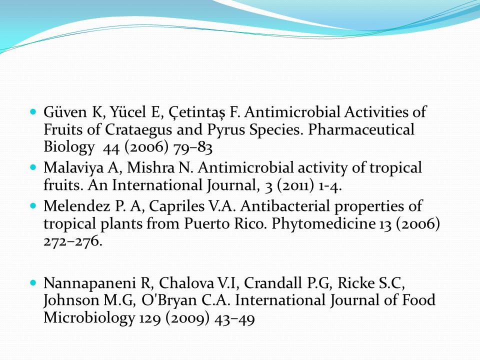 Güven K, Yücel E, Çetintaş F. Antimicrobial Activities of Fruits of Crataegus and Pyrus Species. Pharmaceutical Biology 44 (2006) 79–83 Malaviya A, Mi