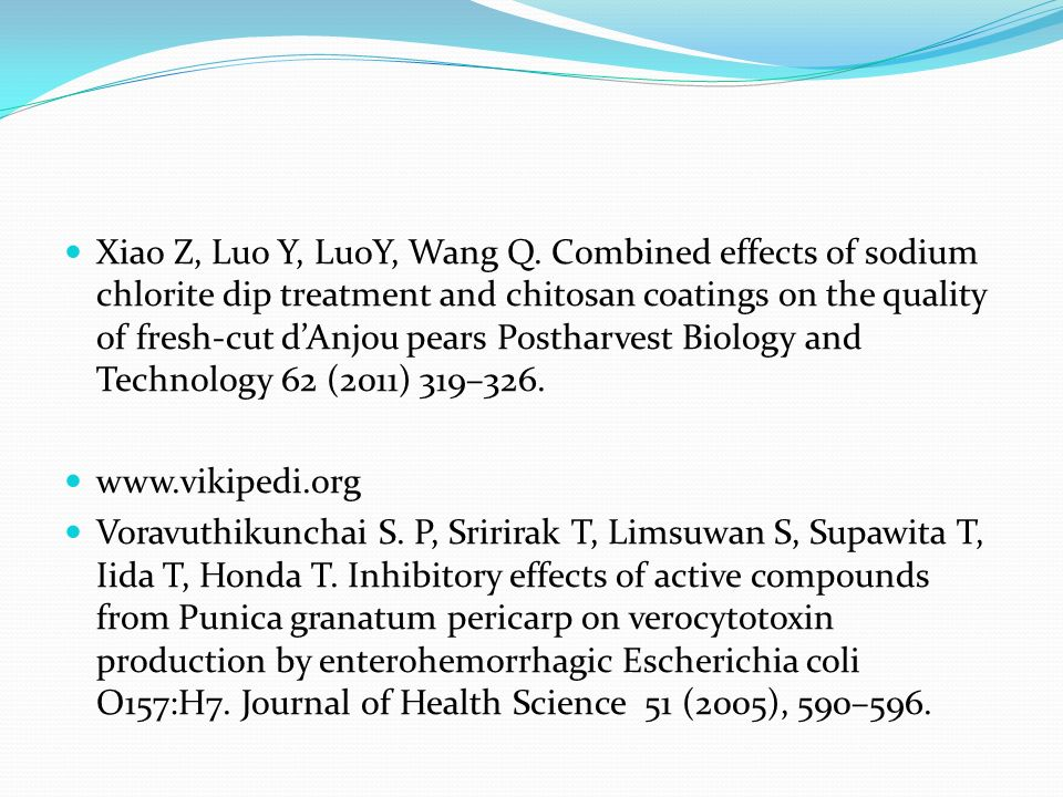 Xiao Z, Luo Y, LuoY, Wang Q. Combined effects of sodium chlorite dip treatment and chitosan coatings on the quality of fresh-cut d'Anjou pears Posthar