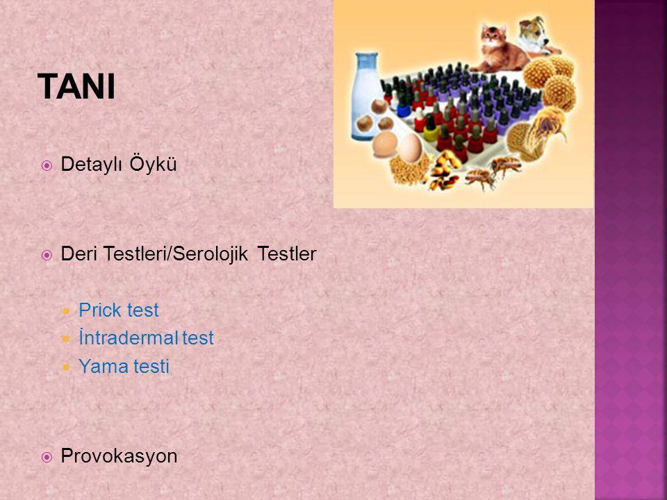  Detaylı Öykü  Deri Testleri/Serolojik Testler  Prick test  İntradermal test  Yama testi  Provokasyon
