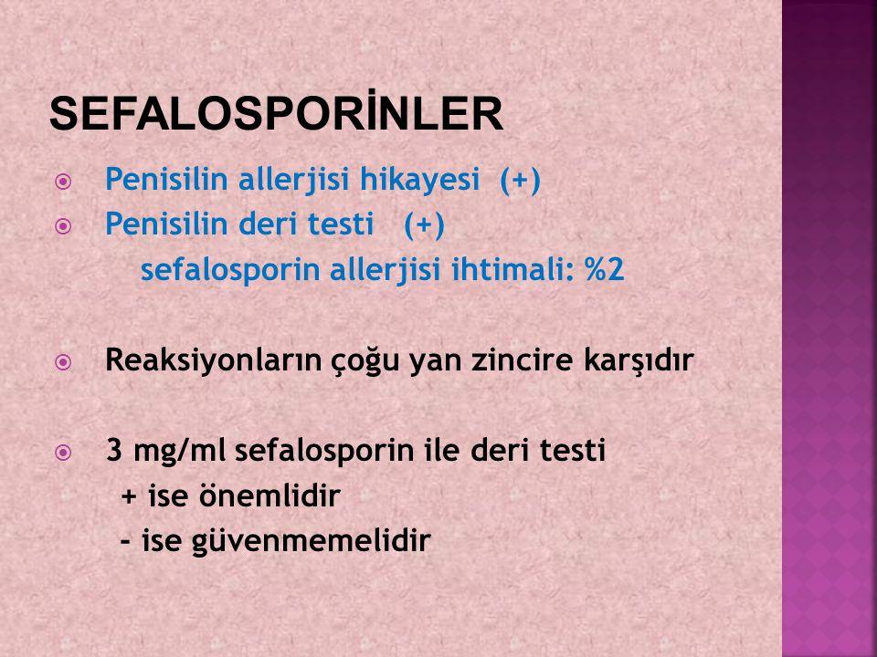  Penisilin allerjisi hikayesi (+)  Penisilin deri testi (+) sefalosporin allerjisi ihtimali: %2  Reaksiyonların çoğu yan zincire karşıdır  3 mg/ml