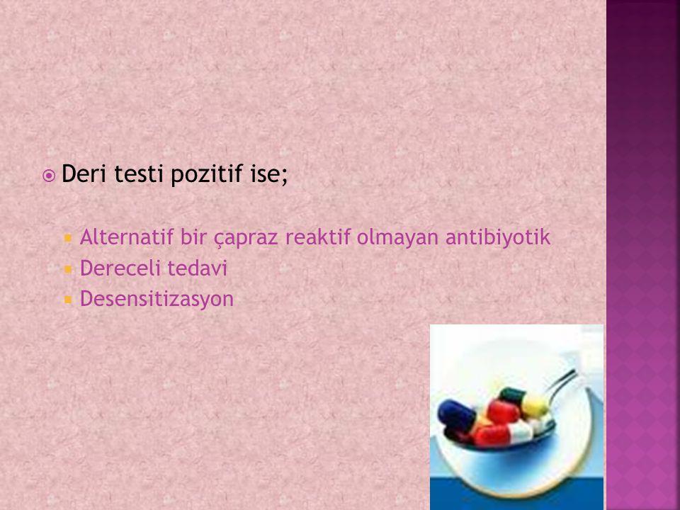 DDeri testi pozitif ise; AAlternatif bir çapraz reaktif olmayan antibiyotik DDereceli tedavi DDesensitizasyon