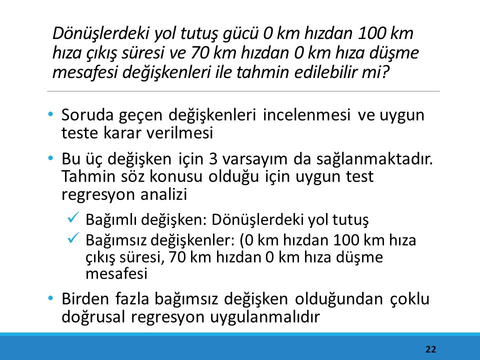 Dönüşlerdeki yol tutuş gücü 0 km hızdan 100 km hıza çıkış süresi ve 70 km hızdan 0 km hıza düşme mesafesi değişkenleri ile tahmin edilebilir mi? Sorud