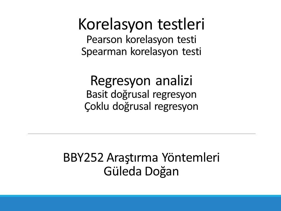 Korelasyon testleri Pearson korelasyon testi Spearman korelasyon testi Regresyon analizi Basit doğrusal regresyon Çoklu doğrusal regresyon BBY252 Araş