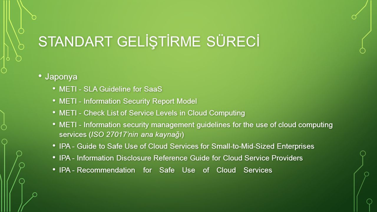STANDART GELİŞTİRME SÜRECİ Japonya Japonya METI - SLA Guideline for SaaS METI - SLA Guideline for SaaS METI - Information Security Report Model METI -