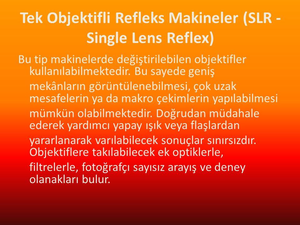 Tek Objektifli Refleks Makineler (SLR - Single Lens Reflex) Bu tip makinelerde değiştirilebilen objektifler kullanılabilmektedir. Bu sayede geniş mekâ